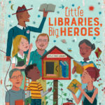 Cover Reveal – Little Libraries, Big Heroes by Miranda Paul and John Parra